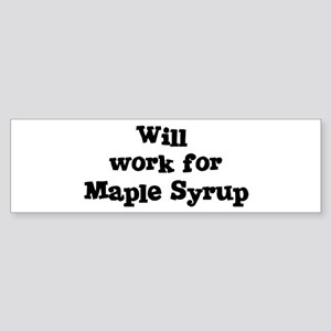 Will work for Maple Syrup Bumper Sticker