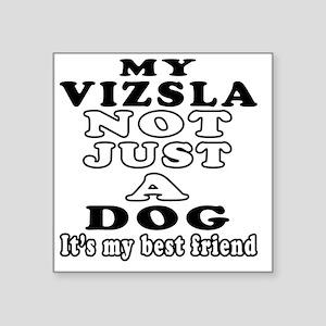 """My Vizsla Not Just A Dog Square Sticker 3"""" x 3"""""""