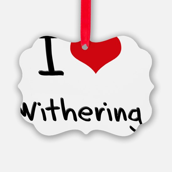 I love Withering Ornament