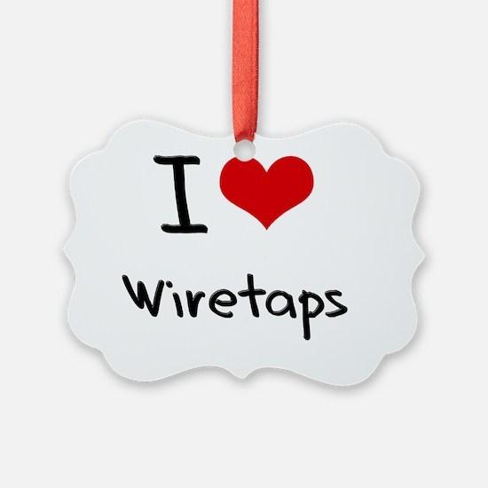 I love Wiretaps Ornament