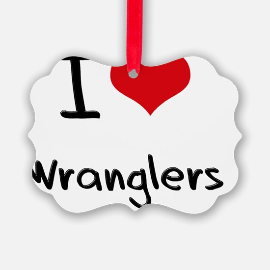 I love Wranglers Ornament