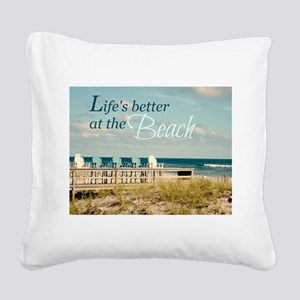 LIFE'S BETTER AT THE BEACH Square Canvas Pillow