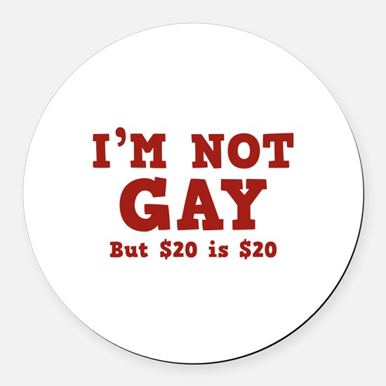 I'm Not Gay Round Car Magnet