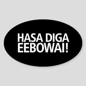 48 HR SALE! Hasa Diga Eebowai Sticker (Oval)