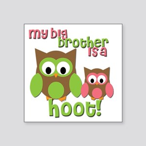 "My Big Brother Is A Hoot Square Sticker 3"" x 3"""