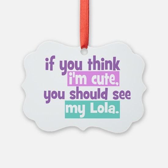 If You Think Im Cute - Lola Ornament