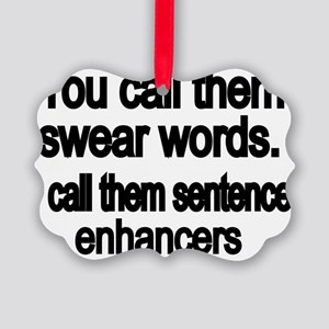 You call them swear words Picture Ornament