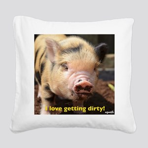 I love getting dirty! Square Canvas Pillow