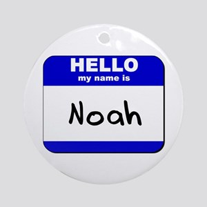 hello my name is noah  Ornament (Round)