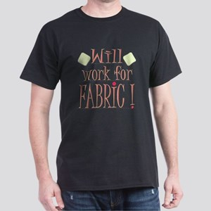 Will Work For Fabric! Dark T-Shirt