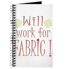Will Work For Fabric! Journal