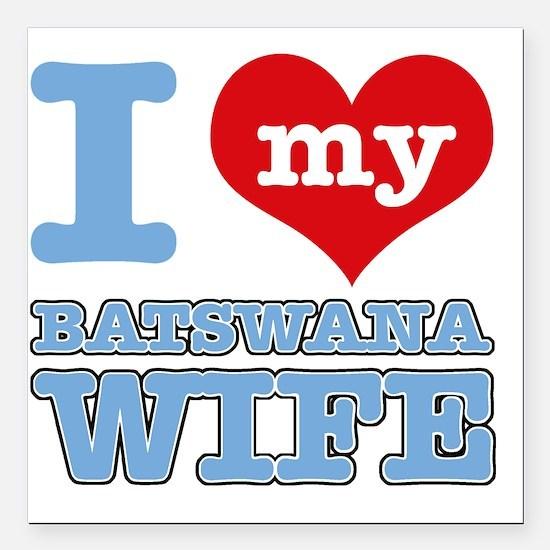 "I Love My Botswana Wife Square Car Magnet 3"" x 3"""