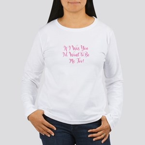 If I Was You Long Sleeve T-Shirt