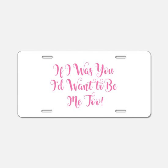 If I Was You Aluminum License Plate