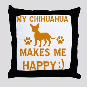 My Chihuahua Makes Me Happy Throw Pillow
