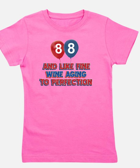 88 and like fine wine aging to perfecti Girl's Tee