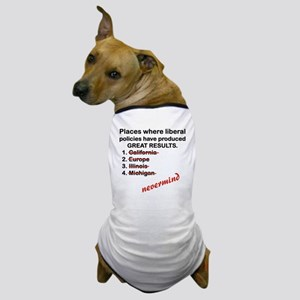 PLACES WHERE LIBERAL POLICES HAVE PROD Dog T-Shirt