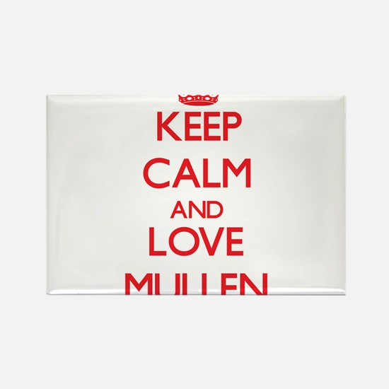 Keep calm and love Mullen Magnets
