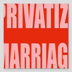 "privatize marriage Square Car Magnet 3"" x 3"""