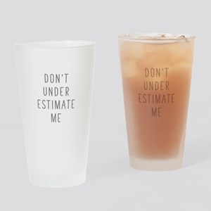 Don't Under Estimate Me Drinking Glass