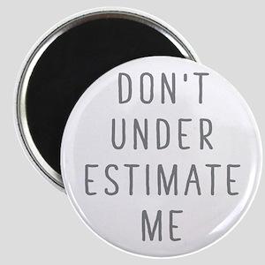 Don't Under Estimate Me Magnets