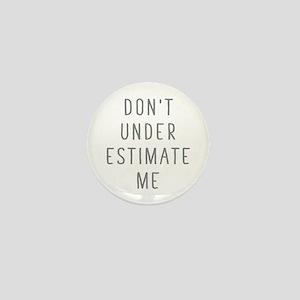 Don't Under Estimate Me Mini Button