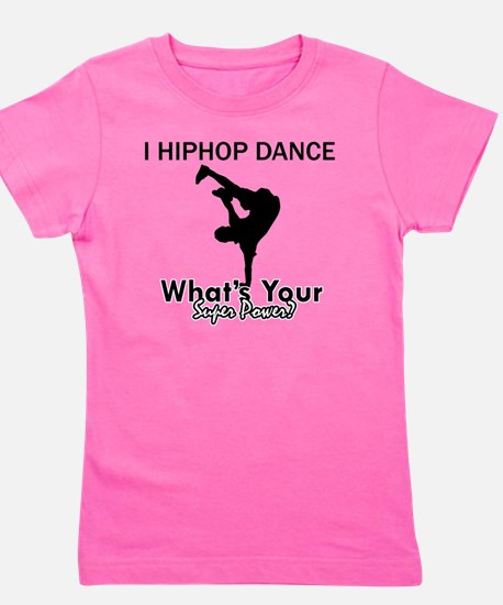 I Hip Hop dance what your super power? Girl's Tee