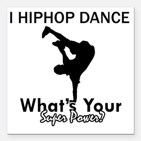 "I Hip Hop dance what you Square Car Magnet 3"" x 3"""