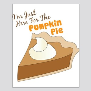 Im Just Here For The Pumpkin Pie Posters