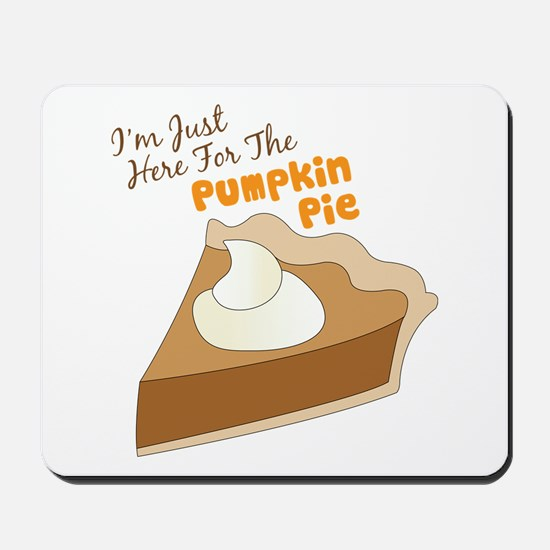 Im Just Here For The Pumpkin Pie Mousepad