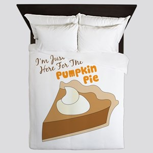 Im Just Here For The Pumpkin Pie Queen Duvet