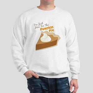 Im Just Here For The Pumpkin Pie Sweatshirt