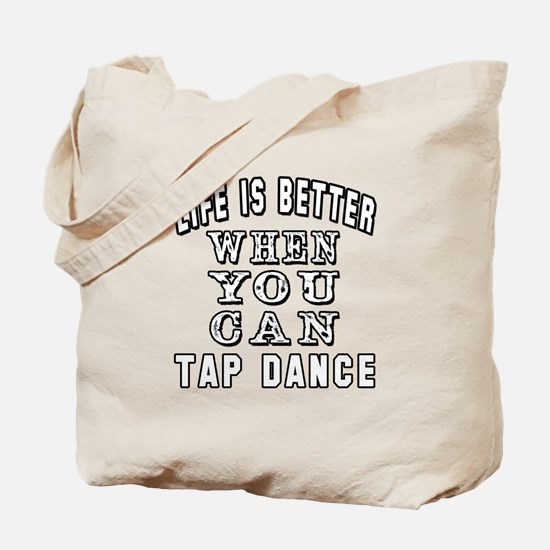 Life Is Better When You Can Tap Dance Tote Bag