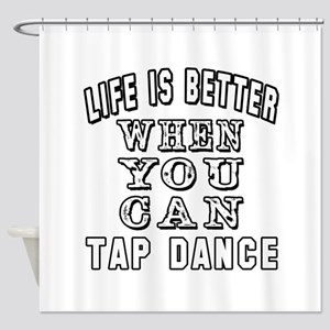 Life Is Better When You Can Tap Dance Shower Curta