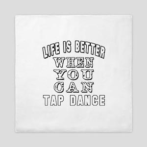 Life Is Better When You Can Tap Dance Queen Duvet