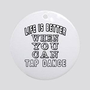 Life Is Better When You Can Tap Dance Ornament (Ro