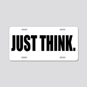 JUST THINK Aluminum License Plate