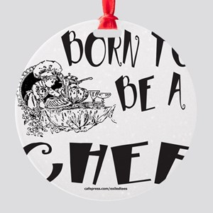 BORN TO BE A CHEF T-SHIRTS AND GIFT Round Ornament