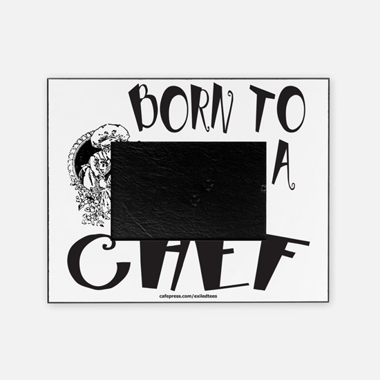 BORN TO BE A CHEF T-SHIRTS AND GIFTS Picture Frame