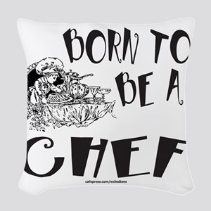 BORN TO BE A CHEF T-SHIRTS AND Woven Throw Pillow