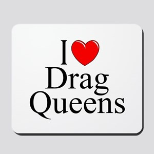 """I Love (Heart) Drag Queens"" Mousepad"