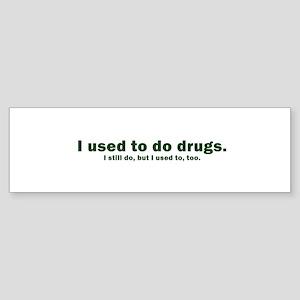 i used to do drugs. i still d Bumper Sticker