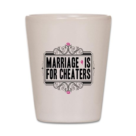 Marriage is for Cheaters Shot Glass