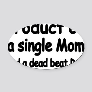 PRODUCT OF A SINGLE MOM AND A DEAD Oval Car Magnet