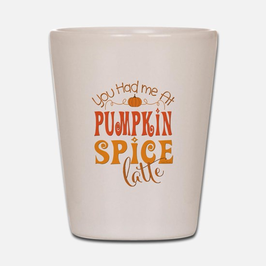 You Had Me at Pumpkin Spice Latte Shot Glass