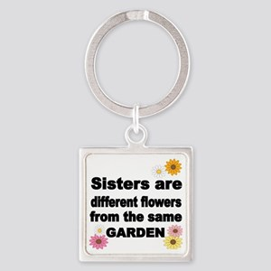 SISTER ARE DIFFERENT FLOWER FROM T Square Keychain