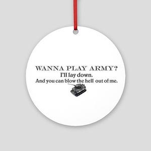 Wanna play army?  Ornament (Round)