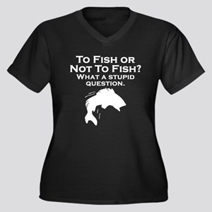 To Fish Or Not To Fish Plus Size T-Shirt