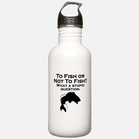 To Fish Or Not To Fish Water Bottle