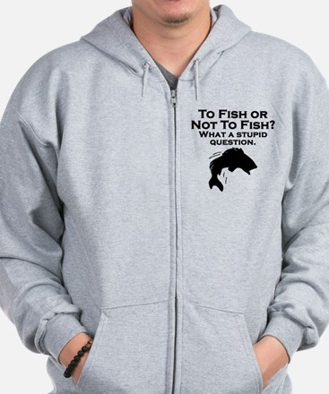 To Fish Or Not To Fish Zip Hoodie